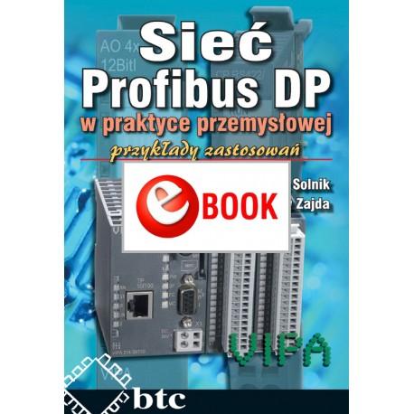 Sieć Profibus DP w praktyce przemysłowej. Przykłady zastosowań (e-book)